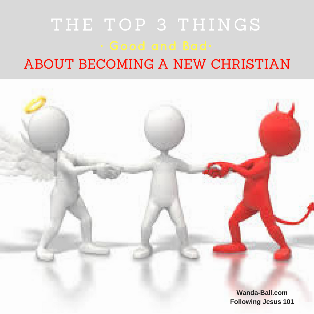 top 3 things good and bad to becoming a new or renewed Christian